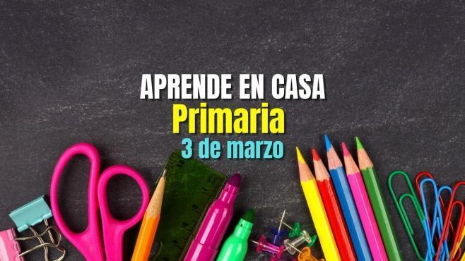 APRENDE EN CASA PRIMARIA 3 DE MARZO