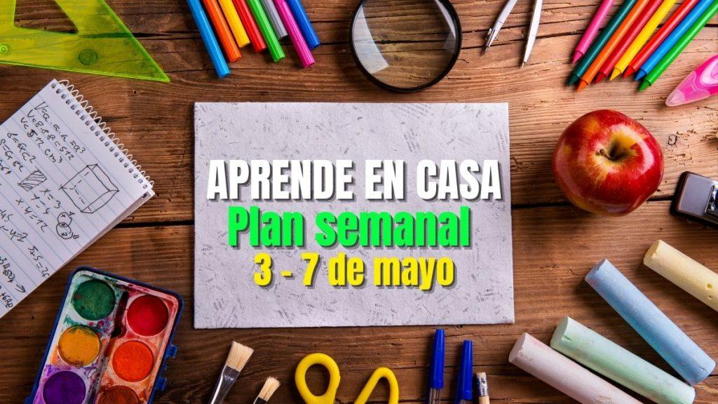 PLAN SEMANAL APRENDE EN CASA 3 7 MAYO