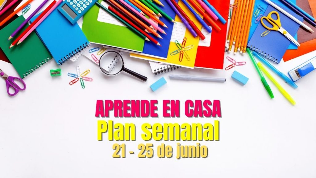 PLAN SEMANAL APRENDE EN CASA 21 25 JUNIO