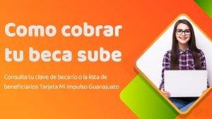 ¿Cómo cobrar tu Beca Sube Guanajuato junio 2021? Foto: Especial