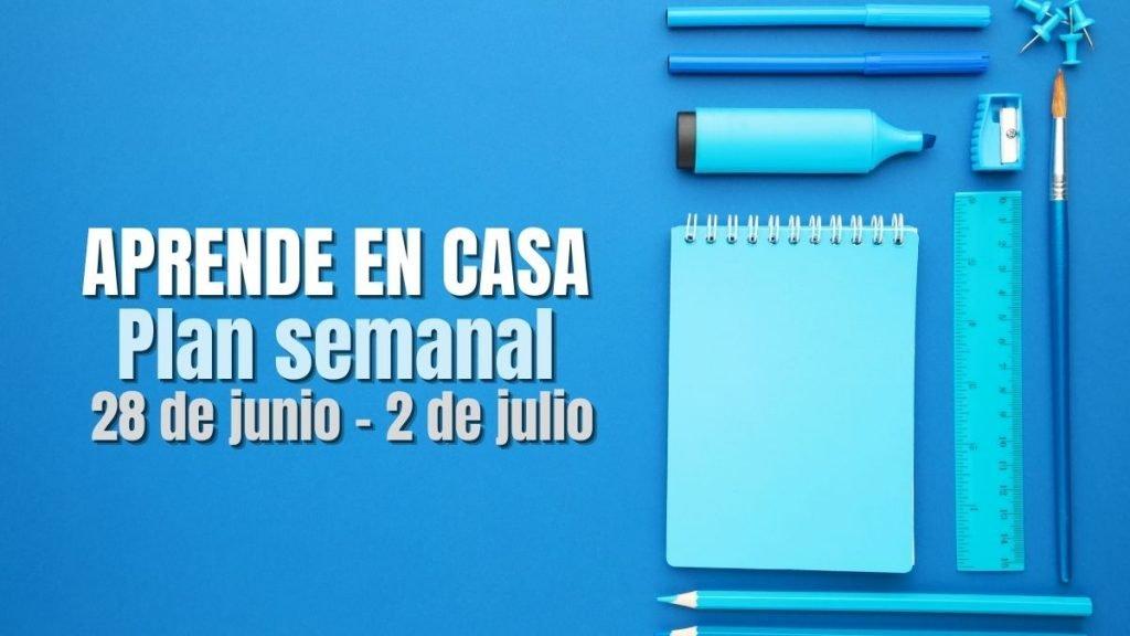 plan semanal aprende en casa 28 junio 2 de julio