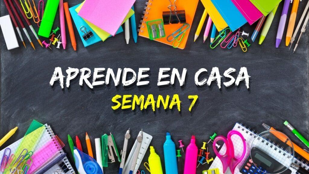 APRENDE EN CASA SEMANA 7